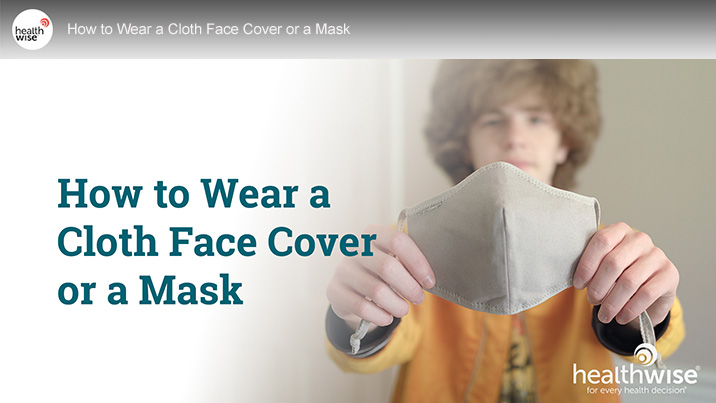 Watch the How to Wear a Cloth Face Cover or a Mask Video